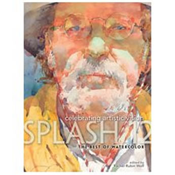 Splash 12 the Best of Watercolor: Celebrating Artistic Vision [Book]